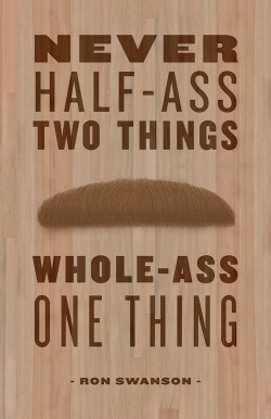 Never half-ass two things